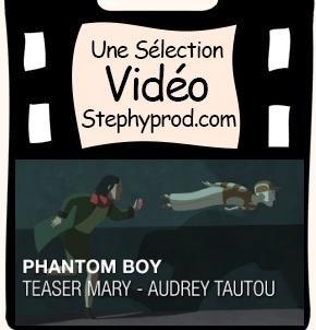 Vidéo Phantom Boy, Teaser Mary - Audrey TAUTOU pour les enfants et les bébés.